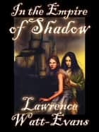 In the Empire of Shadow: Worlds of Shadow #2 ebook by Lawrence Watt-Evans