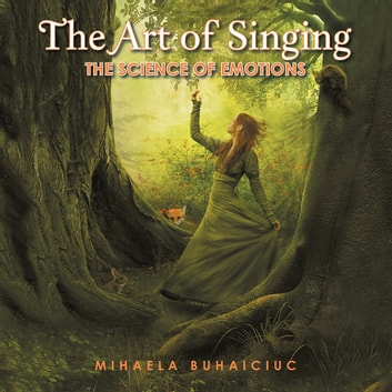 The Art of Singing - The Science of Emotions ebook by MIHAELA BUHAICIUC