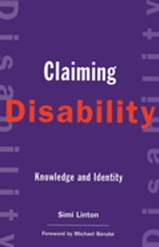 Claiming Disability - Knowledge and Identity ebook by Simi Linton