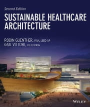 Sustainable Healthcare Architecture ebook by Robin Guenther,Gail Vittori