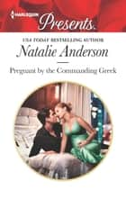 Pregnant by the Commanding Greek 電子書 by Natalie Anderson
