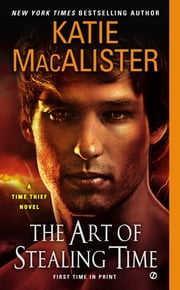 The Art of Stealing Time - A Time Thief Novel ebook by Katie Macalister