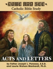 Come and See: Acts and Letters ebook by Fr. Joseph L. Ponessa S.S.D., Laurie Watson Manhardt Ph.D.