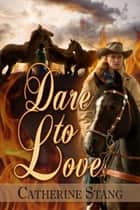 Dare To Love ebook by Catherine Stang