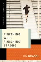 Finishing Well, Finishing Strong ebook by Jim Grassi