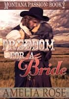 Freedom For A Bride (Montana Passion, Book 2) ebook by Amelia Rose
