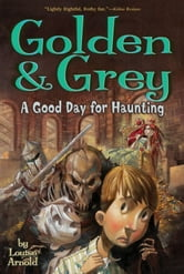 Golden & Grey: A Good Day for Haunting ebook by Louise Arnold