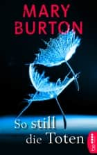 So still die Toten - Psychothriller eBook by Mary Burton, Karin Will
