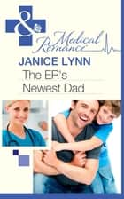 The ER's Newest Dad (Mills & Boon Medical) ebook by Janice Lynn