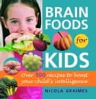 Brain Foods for Kids ebook by Nicola Graimes