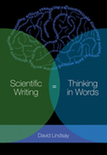 Scientific Writing = Thinking in Words ebook by David Lindsay