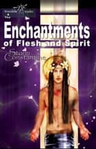 The Enchantments of Flesh and Spirit - The Wraeththu Chronicles, #1 ebook by Storm Constantine