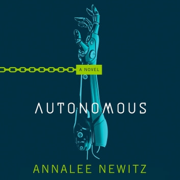Autonomous - A Novel audiobook by Annalee Newitz