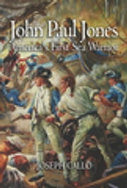 John Paul Jones - America's First Sea Warrior ebook by Joseph Callo