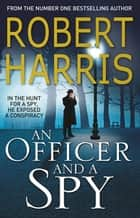 An Officer and a Spy - The gripping Richard and Judy Book Club favourite eBook by Robert Harris