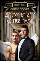 A Rose by Any Other Name ebook by Charlie Cochet
