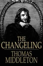 The Changeling ebook by Thomas Middleton, William Rowley