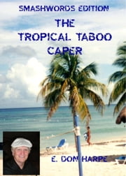 The Tropical Taboo Caper ebook by E. Don Harpe