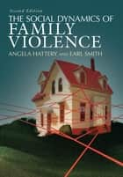 The Social Dynamics of Family Violence ebook by Angela Hattery,Earl Smith
