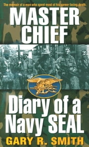 Master Chief - Diary of a Navy Seal ebook by Alan Maki,Gary Smith