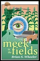 Meek in the Fields ebook by Brian S. Wheeler