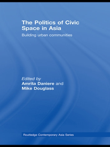 The Politics of Civic Space in Asia - Building Urban Communities ebook by