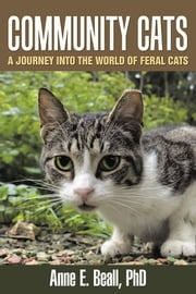 Community Cats - A Journey into the World of Feral Cats ebook by Anne E. Beall, Ph.D.