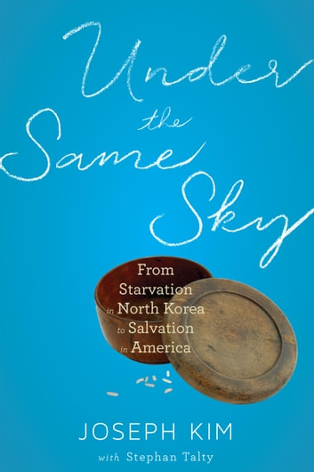 Under the Same Sky - From Starvation in North Korea to Salvation in America ebook by Joseph Kim,Stephan Talty