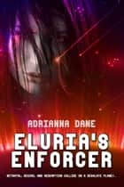 Eluria's Enforcer - Argadian Heart, #1 ebook by Adrianna Dane