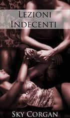 Lezioni Indecenti ebook by Sky Corgan