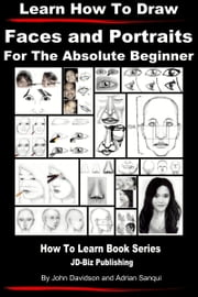 Learn How to Draw Faces and Portraits For the Absolute Beginner ebook by John Davidson,Adrian Sanqui
