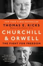 Churchill & Orwell - The Fight for Freedom ebook by Thomas E. Ricks