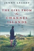 The Girl from the Channel Islands - A WWII Novel ebooks by Jenny Lecoat