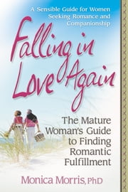 Falling in Love Again - The Mature Woman's Guide to Finding Romantic Fulfillment ebook by Monica Morris