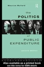 The Politics of Public Expenditure ebook by Maurice Mullard