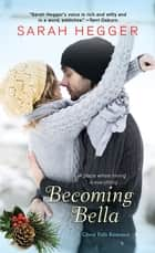 Becoming Bella ebook by Sarah Hegger