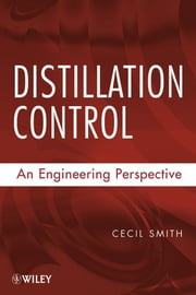 Distillation Control - An Engineering Perspective ebook by Cecil L. Smith