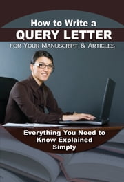 How to Write a Query Letter - Everything You Need to Know Explained Simply ebook by Donna Murphy