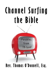 Channel Surfing the Bible ebook by Esq. Rev. Thomas O'Donnell