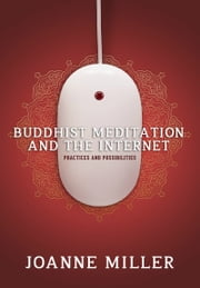 Buddhist Meditation and the Internet: Practices and Possibilities ebook by Joanne Miller