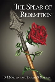 The Spear of Redemption ebook by D. J. Marteeny and Richard S. Marteeny