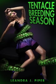 Tentacle Breeding Season ebook by Leandra J. Piper