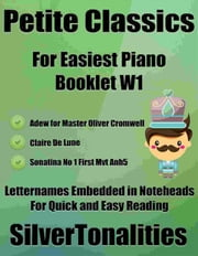 Petite Classics for Easiest Piano Booklet W1 ebook by Silvertonalities