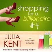 Shopping for a Billionaire 4 audiobook by Julia Kent