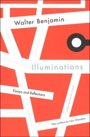 Illuminations - Essays and Reflections ebook by Walter Benjamin, Henry Zohn, Hannah Arendt,...