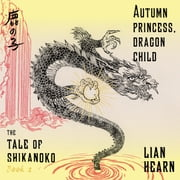 Autumn Princess, Dragon Child audiobook by Lian Hearn
