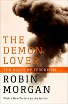 The Demon Lover - The Roots of Terrorism ebook by Robin Morgan