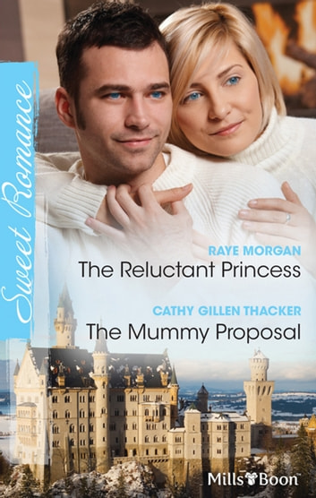 The Reluctant Princess/The Mummy Proposal ebook by Raye Morgan,Cathy Gillen Thacker