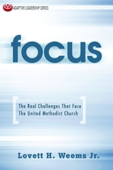 Focus - The Real Challenges That Face The United Methodist Church ebook by Lovett H. Weems Jr.