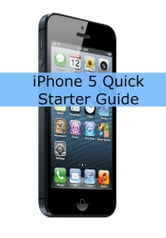 iPhone 5 Quick Starter Guide (Or iPhone 4 / 4S with iOS 6) ebook by Scott La Counte